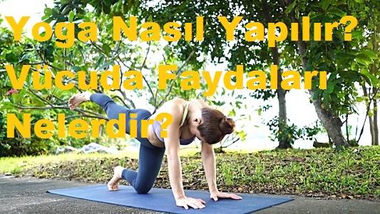 Yoga Nasıl Yapılır? Vücuda Faydaları Nelerdir?