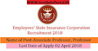 Employees' State Insurance Corporation Recruitment 2018-206 Assistant Professor, Associate Professor, Professor