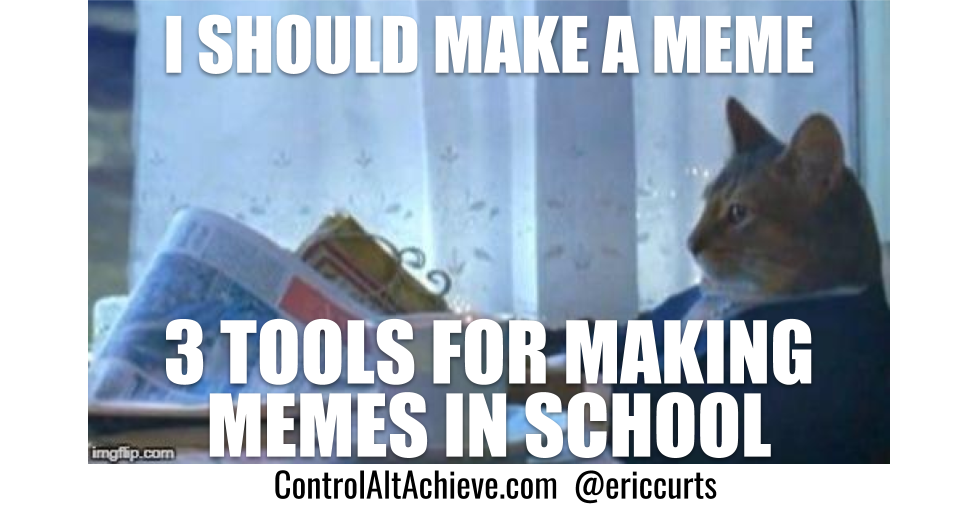 Control Alt Achieve 3 Tools For Making Memes In School