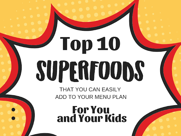Top 10 Superfoods for You and Your Kids