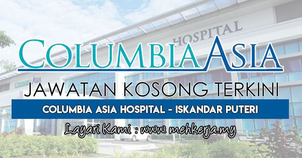 Jawatan Kosong Terkini 2018 di Columbia Asia Hospital - Iskandar Puteri