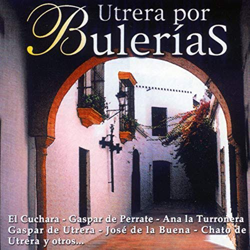 """GASPAR DE UTRERA, EL CUCHARA, GASPAR DE PERRATE, ANA LA TURRONERA,  CHATO DE UTRERA; PACO JARANA, NIÑO JOSÉ MANUEL, FERNANDO MAE """"UTRERA POR BULERÍAS"""" CD 2000 FODS RECORDS"""