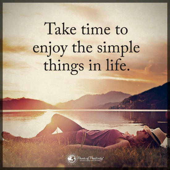 Take Time To Enjoy The Simple Things In Life 101 Quotes