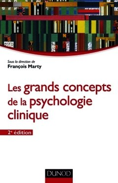 Sous la direction de François Marty.  Les grands concepts de la psychologie clinique.