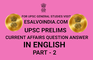 UPSC PRELIMS, CURRENT AFFAIRS, QUESTIONS ANSWERS, ENGLISH PART-2