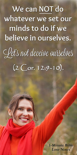 Let's Not Put Too Much Confidence in Ourselves! Scripture guides us in another direction.
