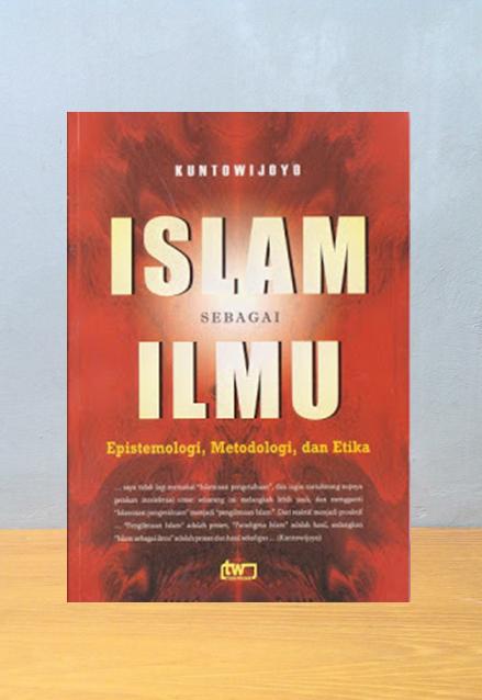 ISLAM SEBAGAI ILMU, Kuntowijoyo