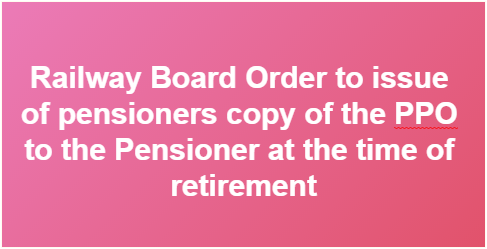 railway-board-order-to-issue-of-paramnews-pensioners-copy-of-the-ppo