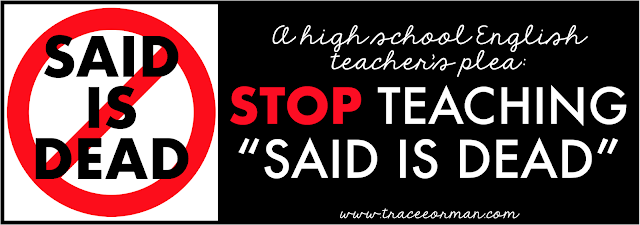 "Please stop teaching ""Said is dead""  Read more: http://www.traceeorman.com/2012/10/an-english-teachers-plea-to-keep-said.html"