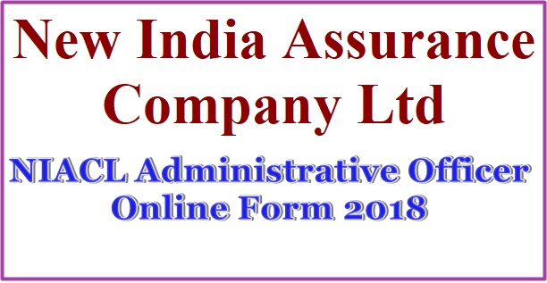 NIACL Administrative Officer Online Form 2018, new india assurance company ltd vacancy, niacl vacancy
