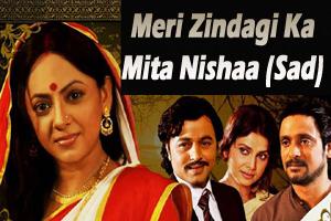 Meri Zindagi Ka Mita Nishaa (Sad)
