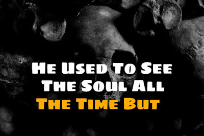 To See The Soul All The Time But ( Scary Stories )