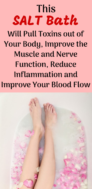 This EPSOM SALT Bath Will Pull Toxins out of Your Body, Improve the Muscle and Nerve Function, Reduce Inflammation and Improve Your Blood Flow