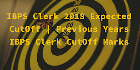IBPS Clerk 2018 Expected CutOff | Previous Years IBPS Clerk CutOff Marks | Both Prelims & Mains