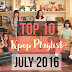 Top 10 KPop Playlist July 2016