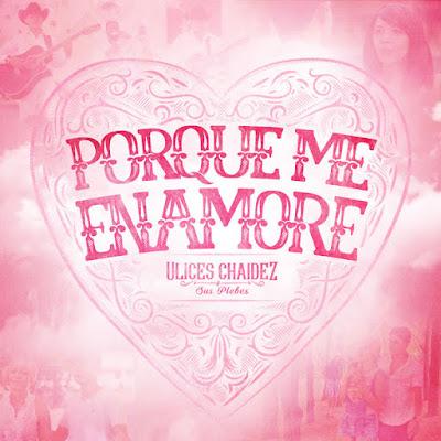Ulices Chaidez Y Sus Plebes – Porque Me Enamoré (Single)