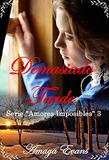 Demasiado Tarde (Amores Imposibles 3)- Amaya Evans