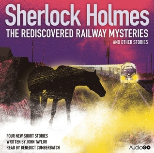 SHERLOCK HOLMES: THE REDISCOVERED RAILWAY MYSTERIES AND OTHER STORIES by John Taylor