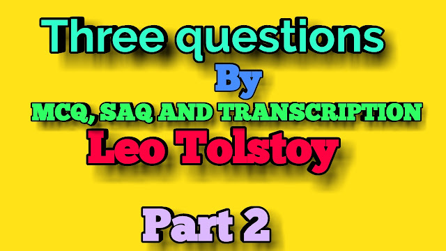 Three questions by leo tolstoy||SAQ & MCQ SUGGESTION