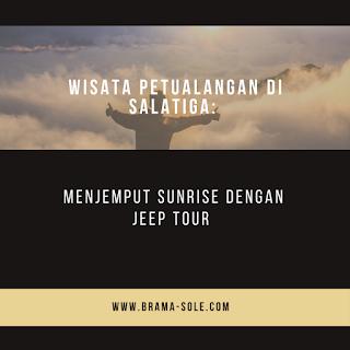 Wisata Petualangan Di Salatiga : Menjemput Sunrise Dengan Jeep Tour