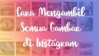 Cara Mengambil Semua Gambar Sekaligus di Instagram
