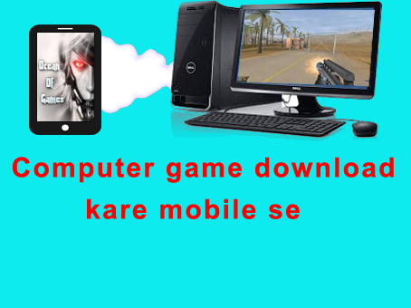 computer ke game mobile se kese download kare
