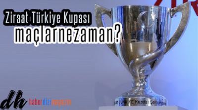 Spor, Spor Haberleri, Ziraat  Türkiye Kupası, Yarı Final Maçları, Yarı Final Rövanş Maçları, Ne Zaman, Saat Kaçta,