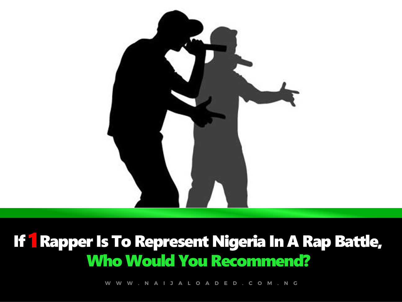 Who%2BIs%2BThe%2BKing%2BOf%2BRap%2BIn%2BNigeria If 1 Rapper Is To Represent Nigeria In A Rap Battle, Who Would You Recommend?