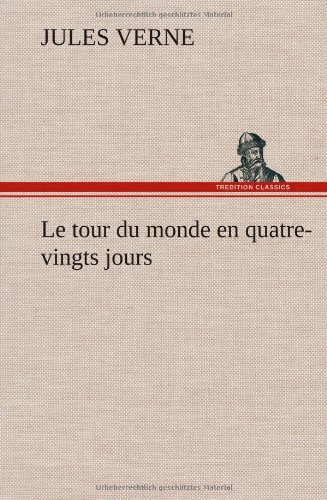 Le Tour Du Monde En Quatre-Vingts Jours (French Edition) by Jules Verne