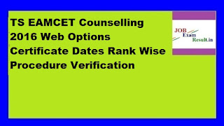 TS EAMCET Counselling 2016 Web Options Certificate Dates Rank Wise Procedure Verification