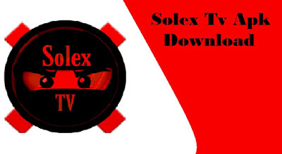 Solex Tv Apk Latest Version for Android & Firestick