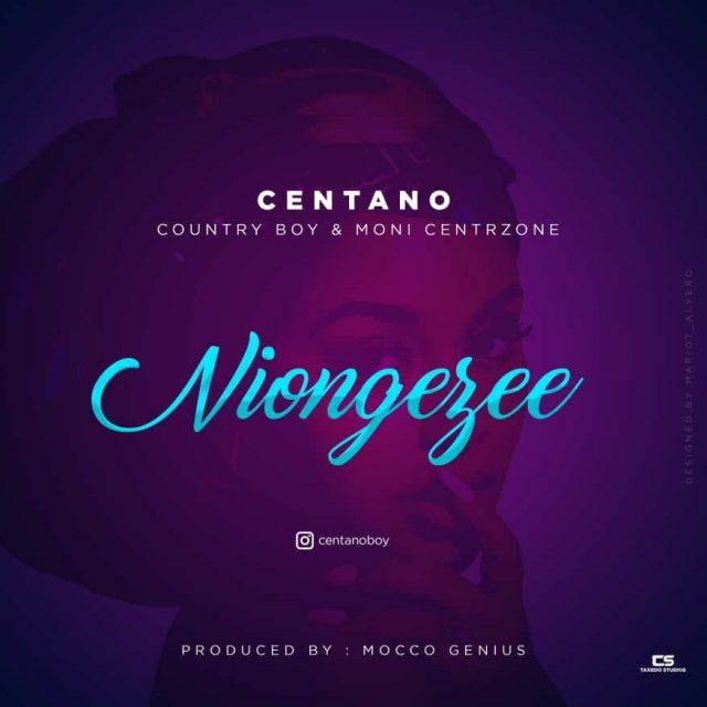 Centano Ft. Country Boy x Moni Centrozone - Niongezee