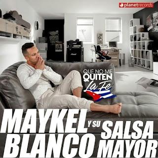 QUE NO ME QUITEN LA FE - MAYKEL BLANCO Y SU SALSA MAYOR (2015)
