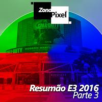 http://www.gamesphera.com.br/2016/06/zonapixel-resumao-e3-2016-terceiro-e.html