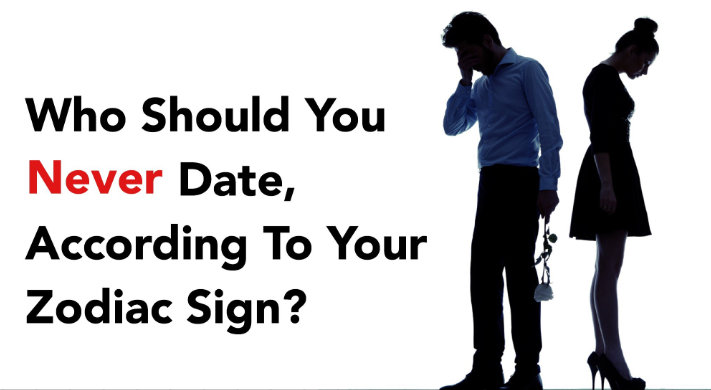 Sign Of The Zodiac That You Must Never Date