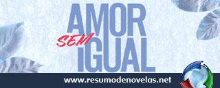 Novela Amor Sem Igual - www.resumodenovelas.net