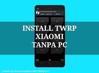 Cara Mudah Pasang Custom Recovery TWRP Xiaomi TANPA PC