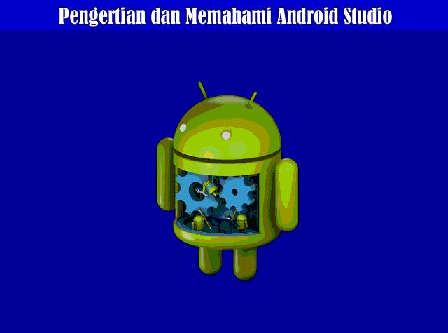 Pengenalan, Pengertian dan Memahami Android Studio Lebih Dekat