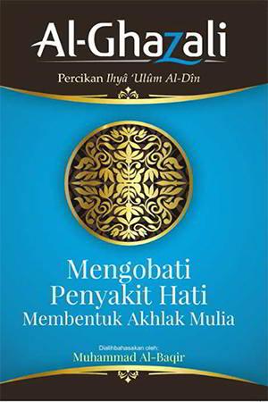 Mengobati Penyakit Hati Membentuk Akhlak Mulia oleh Imam Al-Ghazali