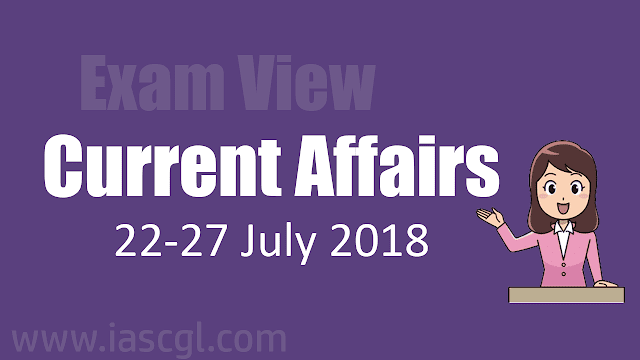 Current Affairs  22-27 July 2018