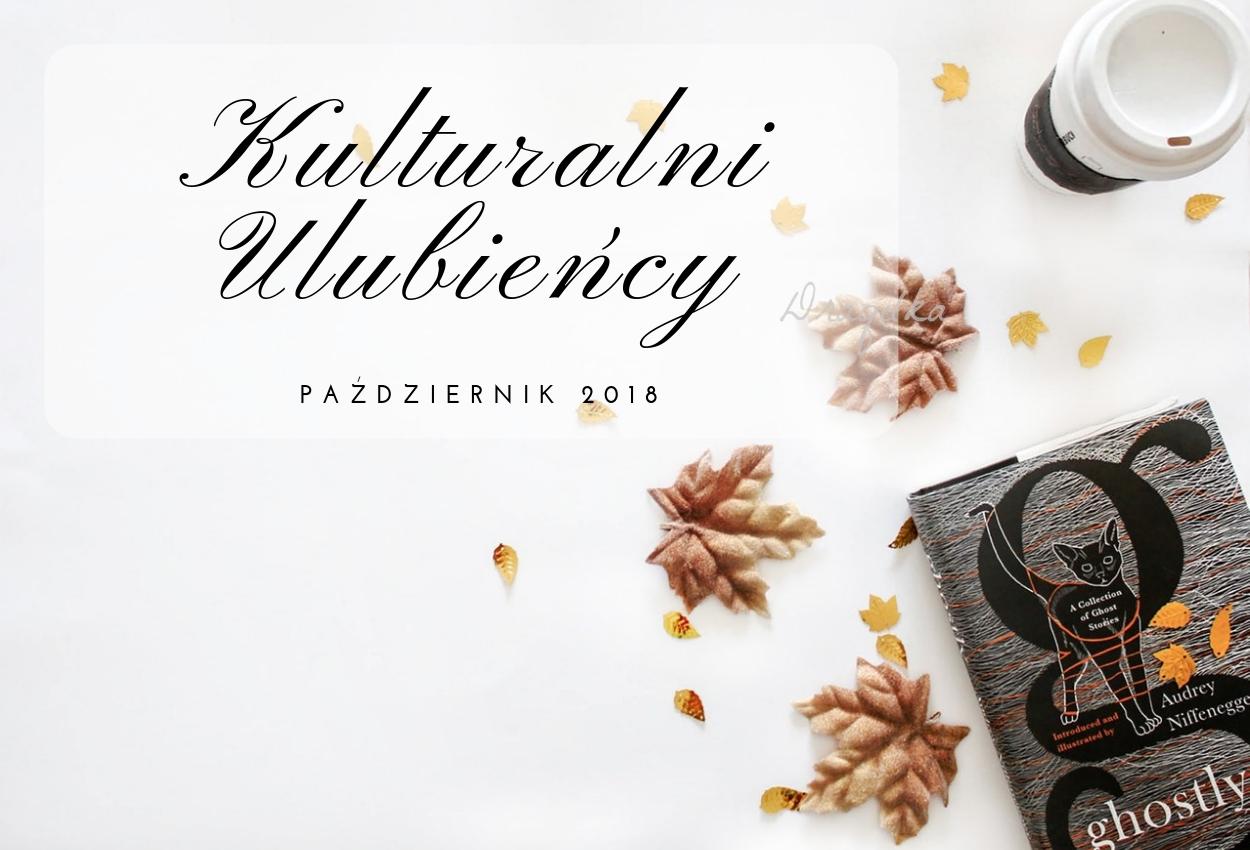 Kulturalni ulubieńcy ODC. 27 - PAŹDZIERNIK 2018