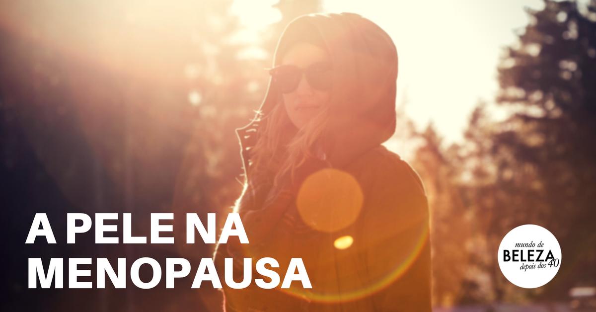 Pele na Menopausa - Tudo o que precisa de saber