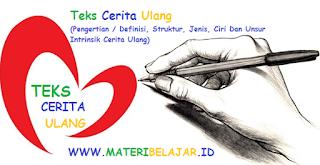Teks Cerita Ulang (Pengertian / Definisi, Struktur, Jenis, Ciri Dan Unsur Intrinsik Cerita Ulang)