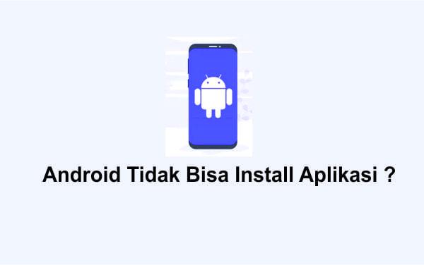 android tidak bisa instal aplikasi