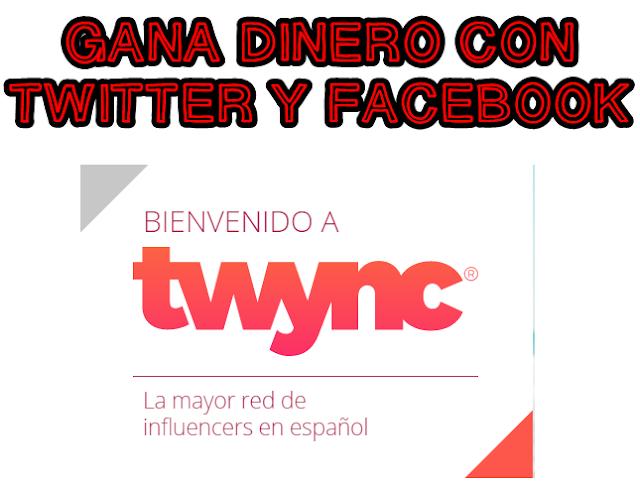 TWYNC GANAR DINERO CON TWITTER Y FACEBOOK