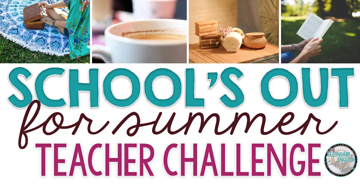 school u0026 39 s out for summer teacher challenge