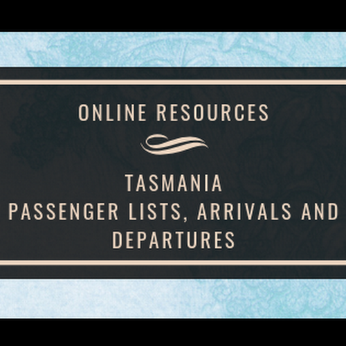 Online Resources - Tasmania - Passenger Lists, Arrivals and