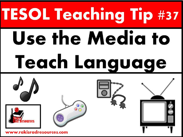 TESOL Teaching Tip #37 - Use the media to teach language. Students encounter media in English on a regular basis, this blog post at Raki's Rad Resources, gives you suggestions on how to use the media to your advanatge when teaching esl and ell students.