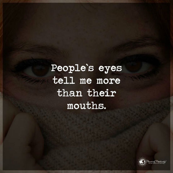 People's eyes tell me more than their mouth. - 101 Quotes