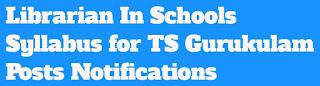 Librarians In Schools Syllabus For TS Gurukulam Paper 1@2 Posts Notifications